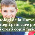 Psihologi de la Harvard: 6 strategii prin care poti sa iti cresti copiii fericiti si buni!