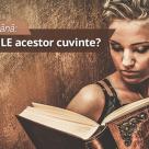 Test de limba romana: Stii SINONIMELE acestor cuvinte?