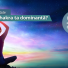 Test de spiritualitate: Care este chakra ta dominanta?