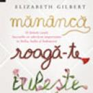Carte: Mananca, roaga-te, iubeste. O femeie cauta lucrurile cu adevarat importante in Italia, India si Indonezia
