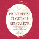 Proverbe si cugetari bengaleze, culese si traduse din bengali de Amita Bhose