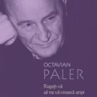 Octavian Paler: Rugati-va sa nu va creasca aripi