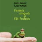 Carte: Femeia singura si Fat-Frumos