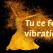 62 de semne care arata daca ai o vibratie joasa sau inalta