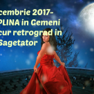 Eveniment astrologic important: 3 decembrie 2017- LUNA PLINA in Gemeni si Mercur retrograd in Sagetator