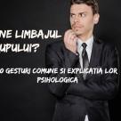Limbajul trupului: 10 gesturi comune si explicatia lor psihologica