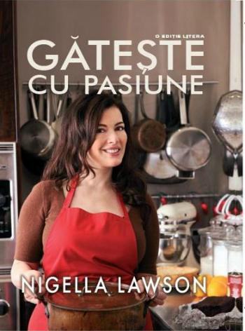 Gateste cu pasiune - Nigella Lawson