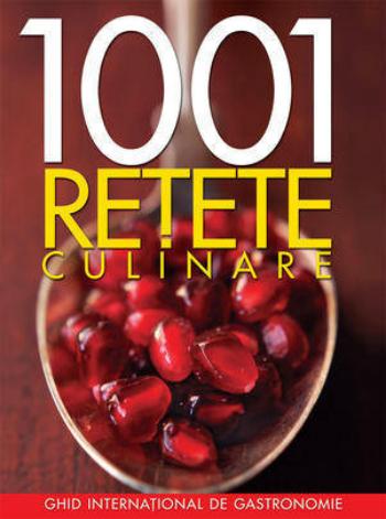 1001 retete culinare. Ghid international de gastronomie