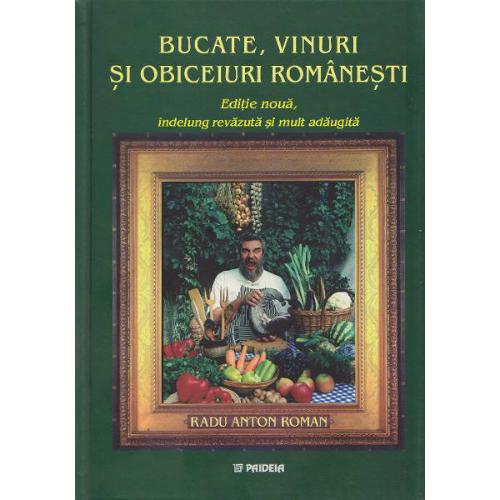 Bucate, vinuri si obiceiuri romanesti (cartonat) - Radu Anton Roman